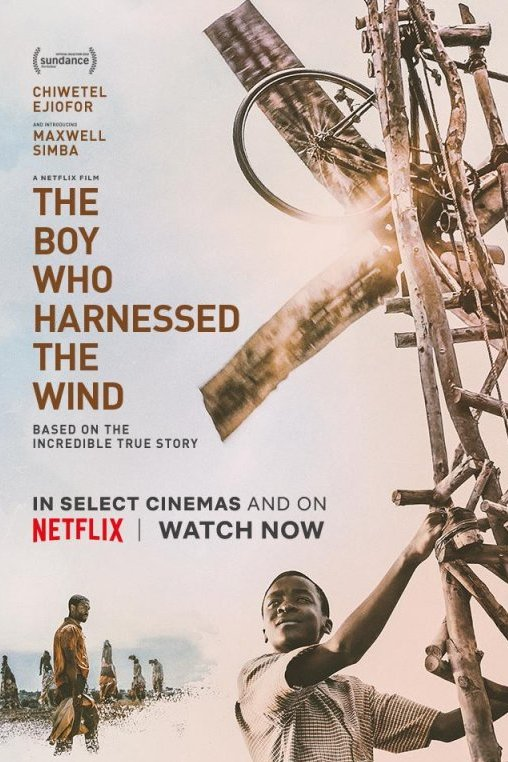 The Boy Who Harnessed the Wind. Based on the incredible true story.